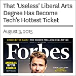 That 'Useless' Liberal Arts Degree Has Become Tech's Hottest Ticket | George Anders
