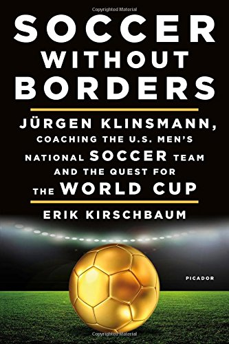 Soccer Without Borders: Jürgen Klinsmann, Coaching the U.S. Men's National Soccer Team and the Quest for the World Cup