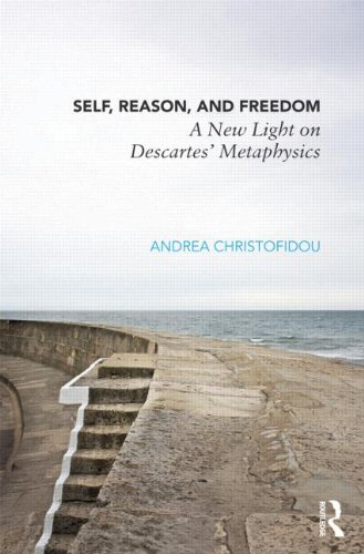 Self, Reason, and Freedom: A New Light on Descartes' Metaphysics