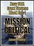 Mission Critical -  A Cold War Novel (Navy SEAL Grant Stevens Book 1)