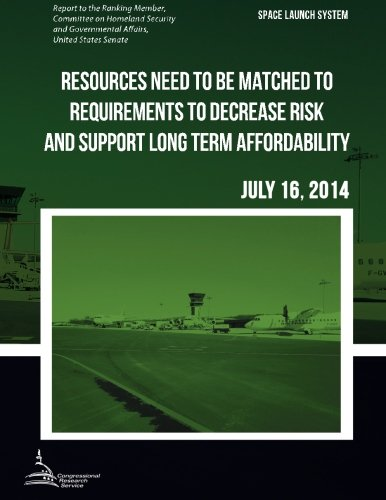 SPACE LAUNCH SYSTEM Resources Need to be Matched to Requirements to Decrease Risk and Support Long Term Affordability PDF