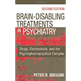 Brain-Disabling Treatments in Psychiatry: Drugs, Electroshock, and the Psychopharmaceutical Complex, Second Editionby Peter Roger Breggin