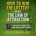 How to Win the Lottery with the Law of Attraction: Four Lottery Winners Share Their Manifestation Techniques Audiobook by Eddie Coronado Narrated by Russell Stamets