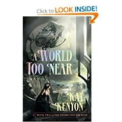 A World Too Near (Book 2 of The Entire and the Rose) by Kay Kenyon