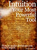 img - for Intuition - Your Most Powerful Tool: How to Make Decisions You Won't Regret book / textbook / text book
