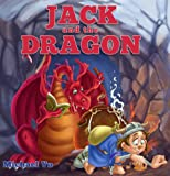 Children's Picture Book: JACK AND THE DRAGON (A Gorgeous Illustrated Bedtime Story Children's Picture Book for Ages 2-10)