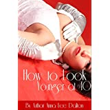 How to Look Younger at 40: Fashion & Beauty Secrets to Look Younger Naturally ~ Anna Dalton
