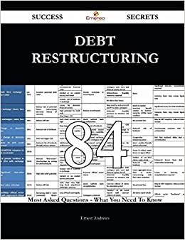 Debt Restructuring 84 Success Secrets: 84 Most Asked Questions On Debt Restructuring - What You Need To Know
