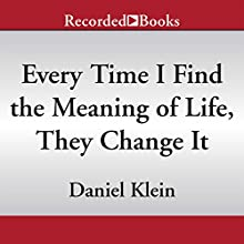 Every Time I Find the Meaning of Life, They Change It: Wisdom of the Great Philosophers on How to Live (       UNABRIDGED) by Daniel Klein Narrated by James Jenner