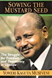 img - for Sowing the Mustard Seed: The Struggle for Freedom and Democracy in Uganda by Museveni, Yoweri Kaguta (1997) Paperback book / textbook / text book