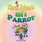 Three Friends and a Parrot    Jupiter Kids