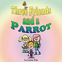 Three Friends and a Parrot (       UNABRIDGED) by Jupiter Kids Narrated by Susan Reinhardt