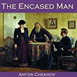 The Encased Man | Anton Chekhov