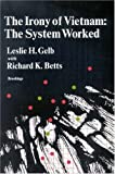 img - for By Leslie Gelb - The Irony of Vietnam: The System Worked: 1st (first) Edition book / textbook / text book