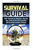 img - for Survival Guide: SHTF Stockpile for Beginners, Bug-Out Bag, Living Off the Grid Essentials and Surviving Economic Collapse book / textbook / text book