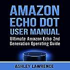 Amazon Echo Dot User Manual: Ultimate Amazon Echo 2nd Generation Operating Guide Hörbuch von Ashley Lawrence Gesprochen von: Sangita Chauhan