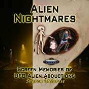 Alien Nightmares: Screen Memories of UFO Alien Abductions: Abducted by Aliens for Decades | [Sharon Delarose]