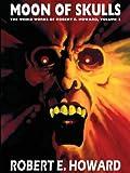 Robert E. Howard's Weird Works Volume 2: Moon Of Skulls (Weird Works of Robert E. Howard) (0809510847) by Howard, Robert E.