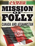 Mission of Folly: Canada and Afghanistan