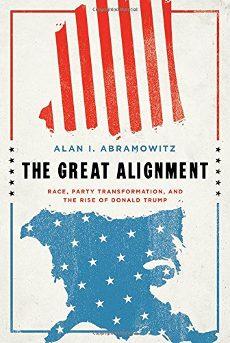 The Great Alignment Race, Party Transformation, and the Rise of Donald Trump [Abramowitz, Alan I.] (Tapa Dura)
