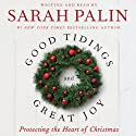 Good Tidings and Great Joy: Protecting the Heart of Christmas Audiobook by Sarah Palin Narrated by Sarah Palin