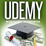 Udemy: How to Create Self-Published Courses to Make Money Online: How to Make Money Online |  Bri