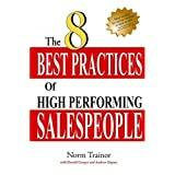 The 8 Best Practices of High-Performing Salespeopleby Norm Trainor