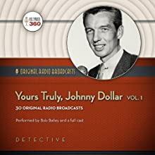 Yours Truly, Johnny Dollar, Volume 1: Classic Radio Collection  by Hollywood 360 Narrated by Bob Bailey, full cast