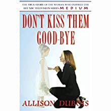 Don't Kiss Them Good-Bye Audiobook by Allison DuBois Narrated by Allison DuBois