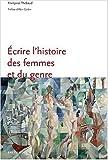 echange, troc Françoise Thébaud - Ecrire l'histoire des femmes et du genre (2ème édition)