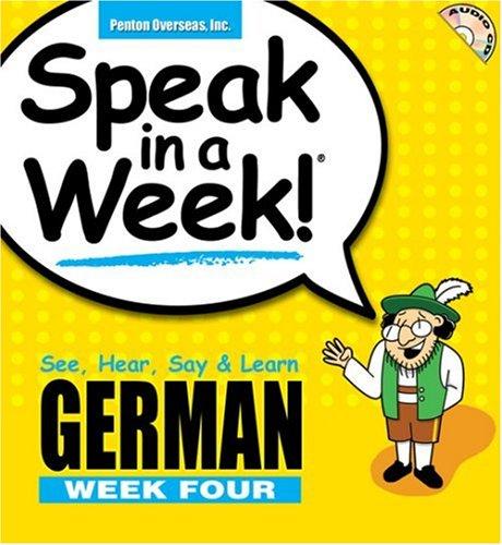 Speak in a Week! German Week Four: See, Hear, Say & Learn [With Paperback Book] (Speak in a Week! Week 4) (German Ed