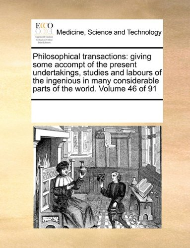 Philosophical transactions: giving some accompt of the present undertakings, studies and labours of the ingenious in many considerable parts of the world.  Volume 46 of 91