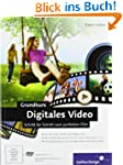Grundkurs Digitales Video: Schritt f�...