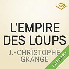 L'empire des loups | Livre audio Auteur(s) : Jean-Christophe Grangé Narrateur(s) : Véronique Groux de Miéri, José Heuzé