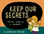 Keep Our Secrets: To Be Read in a Whi...