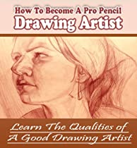Free Ways To Become A Pro Pencil DRAWING ARTIST - Learn The Art of PENCIL DRAWING Ebooks & PDF Download