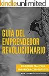 Gu�a Del Emprendedor Revolucionario:...