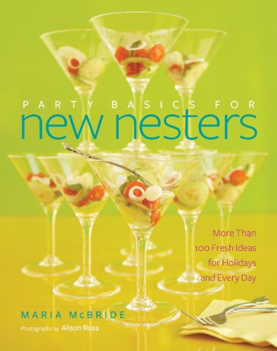 Party Basics for New Nesters: More Than 100 Fresh Ideas for Holidays and Every Day by Maria McBride