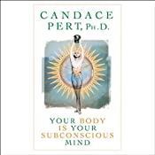 Your Body Is Your Subconscious Mind | [Candace Pert]