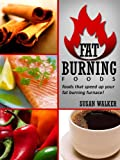 Fat Burning Foods: Foods That Speed Up Your Fat Burning Furnace!