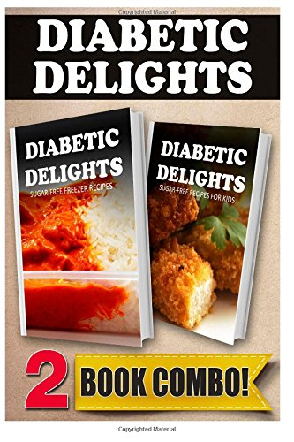 Sugar-Free Freezer Recipes And Sugar-Free Recipes For Kids: 2 Book Combo (Diabetic Delights) front-287741