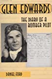 img - for Glen Edwards: The Diary of a Bomber Pilot, From the Invasion of North Africa to His Death in the Flying Wing book / textbook / text book
