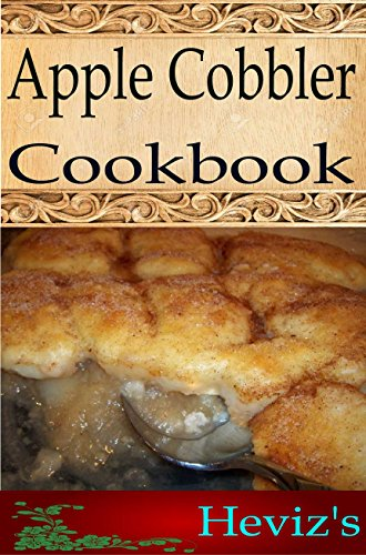 Apple Cobbler 101. Delicious, Nutritious, Low Budget, Mouth Watering Apple Cobbler Cookbook by Heviz's