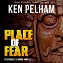 Place of Fear Audiobook by Ken Pelham Narrated by Mark Kamish