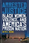 Arrested Justice: Black Women, Violen...