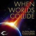 When Worlds Collide (       UNABRIDGED) by Philip Wylie, Edwin Balmer Narrated by Peter Ganim