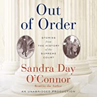 Out of Order: Stories from the History of the Supreme Court (       UNABRIDGED) by Sandra Day O'Connor Narrated by Sandra Day O'Connor