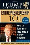 Trump University Entrepreneurship 101: How to Turn Your Idea into a Money Machine