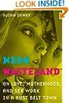 Neon Wasteland: On Love, Motherhood,...