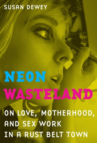 Neon Wasteland: On Love, Motherhood, and Sex Work in a...